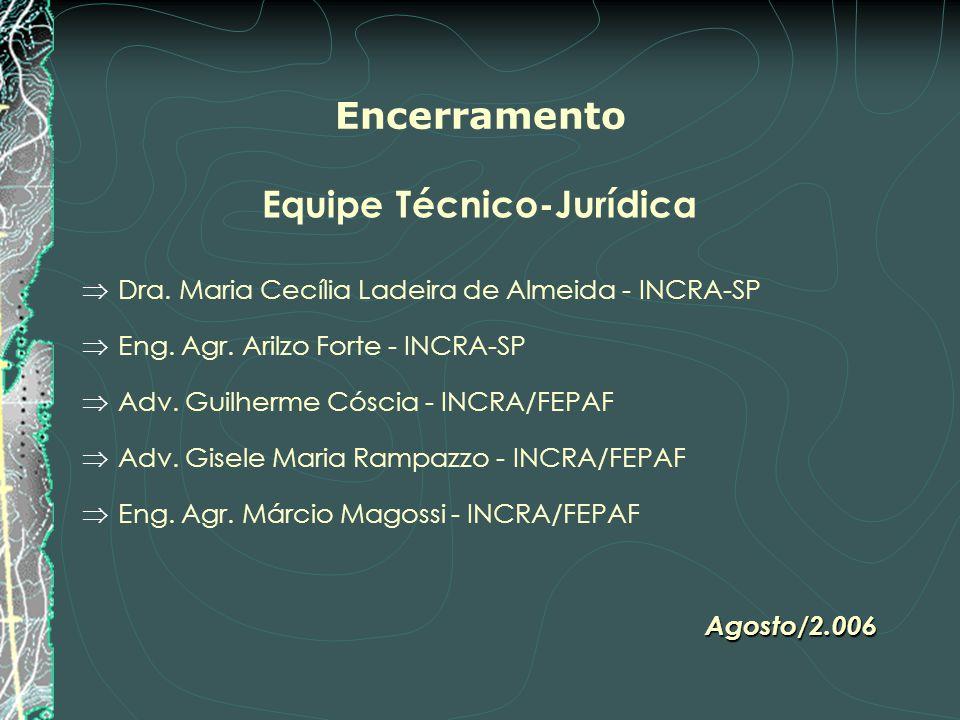 Encerramento Equipe Técnico-Jurídica Dra. Maria Cecília Ladeira de Almeida - INCRA-SP Eng. Agr. Arilzo Forte - INCRA-SP Adv. Guilherme Cóscia - INCRA/