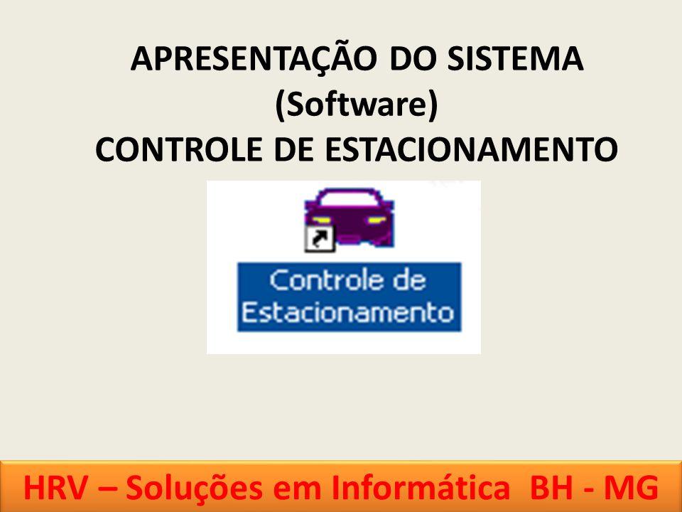 APRESENTAÇÃO DO SISTEMA (Software) CONTROLE DE ESTACIONAMENTO HRV – Soluções em Informática BH - MG