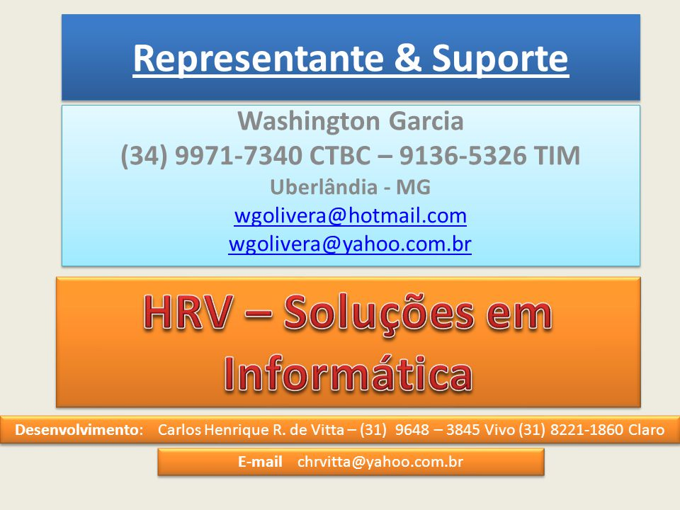 Washington Garcia (34) 9971-7340 CTBC – 9136-5326 TIM Uberlândia - MG wgolivera@hotmail.com wgolivera@yahoo.com.br Washington Garcia (34) 9971-7340 CT