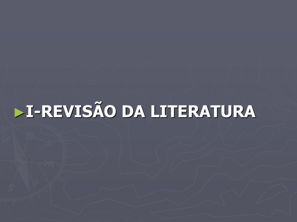 I-REVISÃO DA LITERATURA I-REVISÃO DA LITERATURA