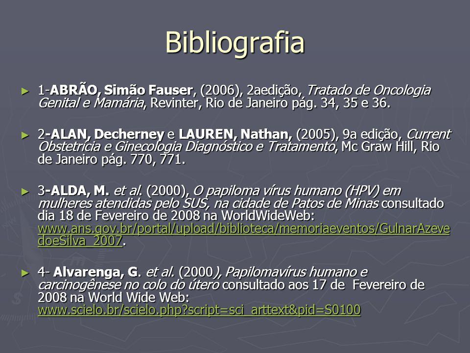 Bibliografia 1-ABRÃO, Simão Fauser, (2006), 2aedição, Tratado de Oncologia Genital e Mamária, Revinter, Rio de Janeiro pág.