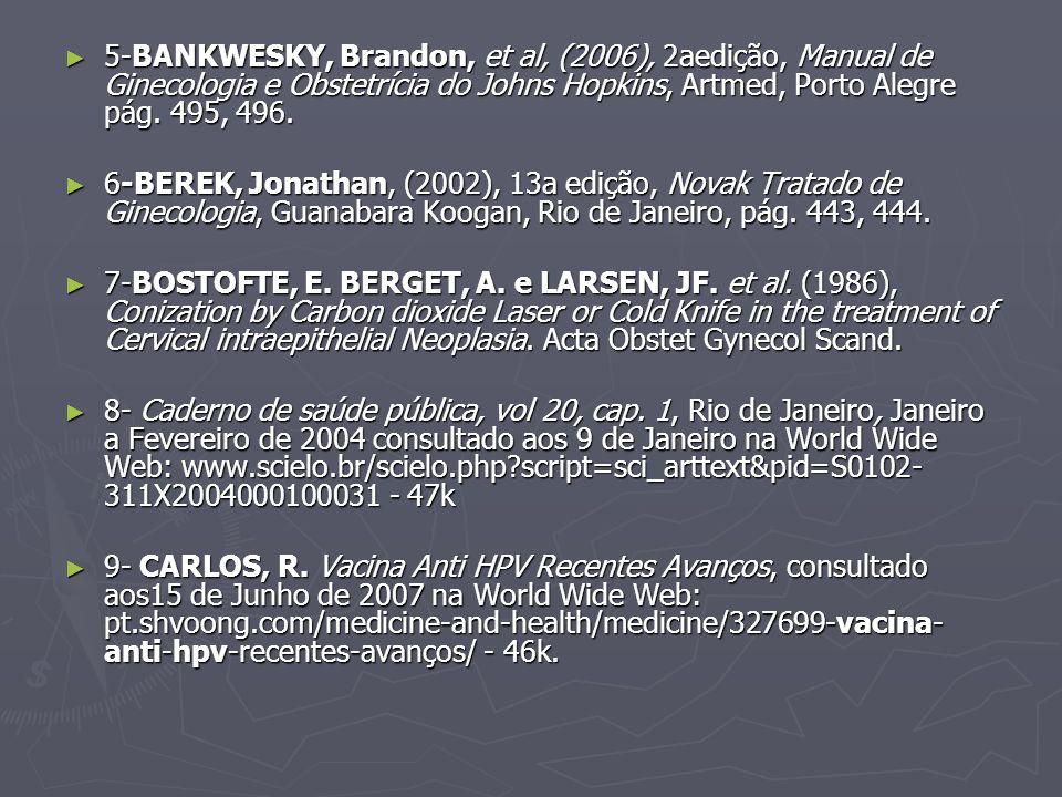 5-BANKWESKY, Brandon, et al, (2006), 2aedição, Manual de Ginecologia e Obstetrícia do Johns Hopkins, Artmed, Porto Alegre pág.