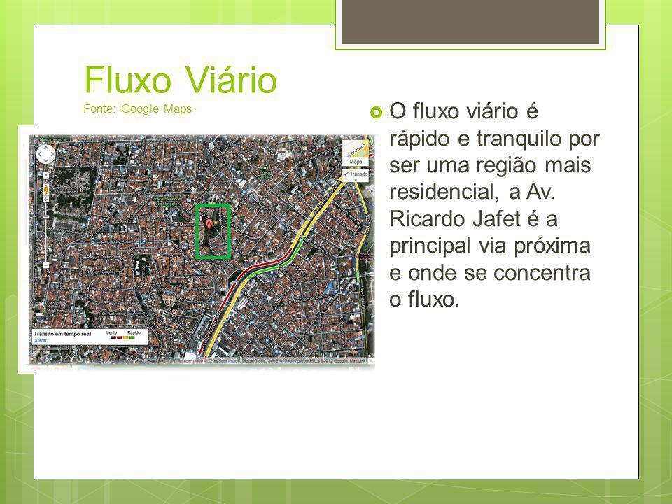 Fluxo Viário Fonte: Google Maps O fluxo viário é rápido e tranquilo por ser uma região mais residencial, a Av. Ricardo Jafet é a principal via próxima