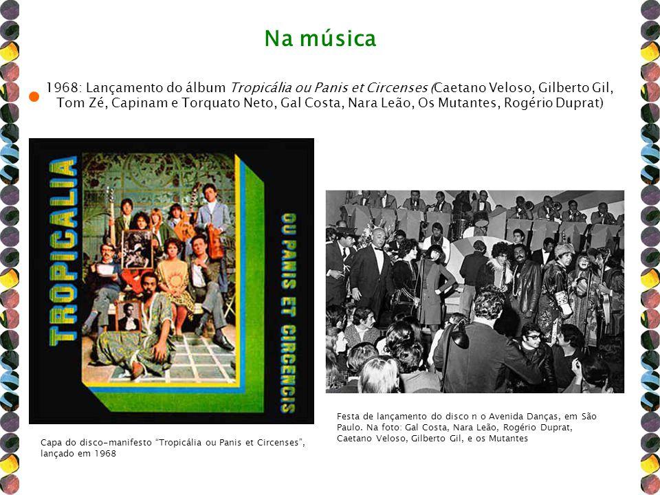 1968: Lançamento do álbum Tropicália ou Panis et Circenses (Caetano Veloso, Gilberto Gil, Tom Zé, Capinam e Torquato Neto, Gal Costa, Nara Leão, Os Mu