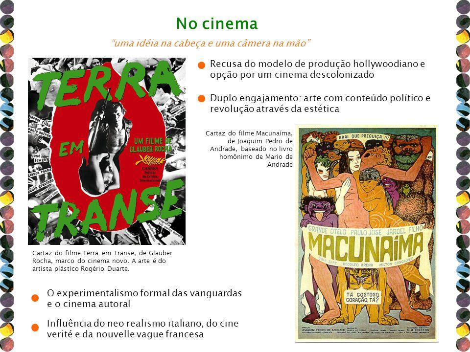 No cinema Cartaz do filme Terra em Transe, de Glauber Rocha, marco do cinema novo. A arte é do artista plástico Rogério Duarte. Influência do neo real