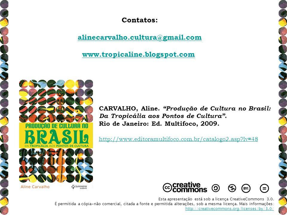 CARVALHO, Aline. Produção de Cultura no Brasil: Da Tropicália aos Pontos de Cultura. Rio de Janeiro: Ed. Multifoco, 2009. http://www.editoramultifoco.
