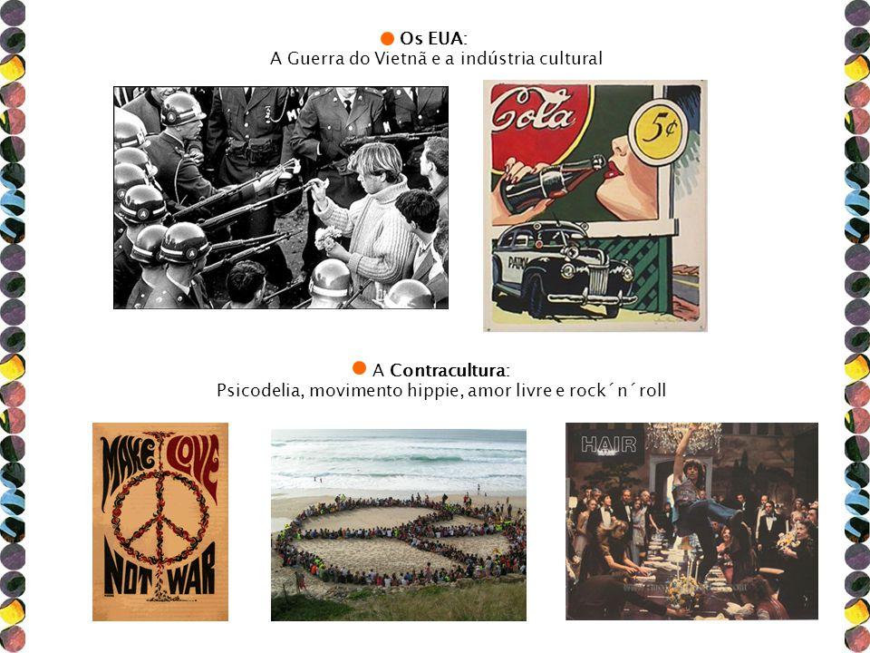 A Contracultura: Psicodelia, movimento hippie, amor livre e rock´n´roll Os EUA: A Guerra do Vietnã e a indústria cultural