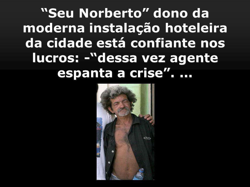 Seu Norberto dono da moderna instalação hoteleira da cidade está confiante nos lucros: -dessa vez agente espanta a crise....