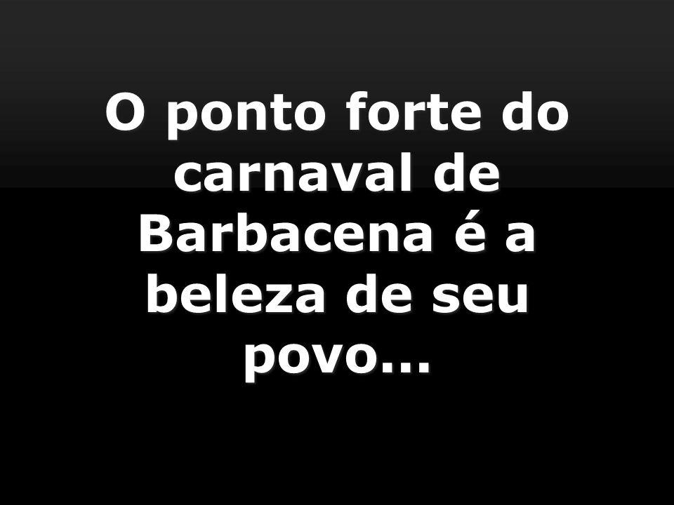 O ponto forte do carnaval de Barbacena é a beleza de seu povo...