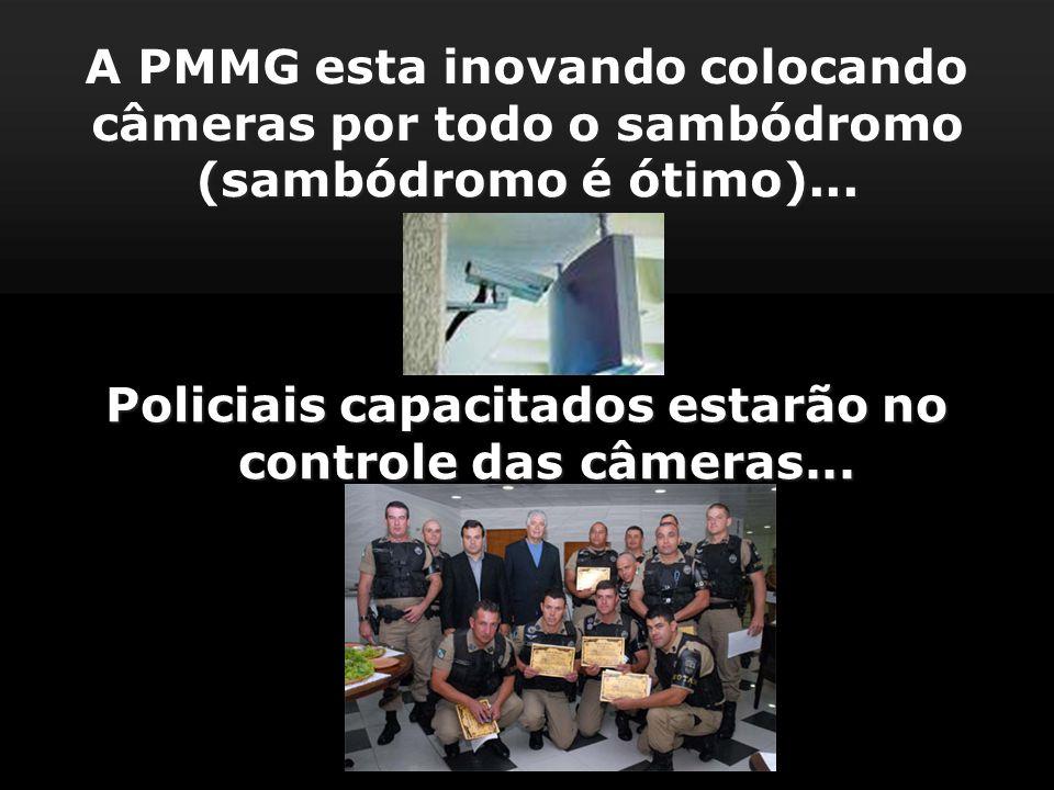 A PMMG esta inovando colocando câmeras por todo o sambódromo (sambódromo é ótimo)...