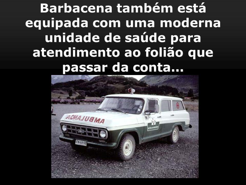 Barbacena também está equipada com uma moderna unidade de saúde para atendimento ao folião que passar da conta...