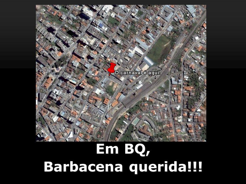 Em BQ, Barbacena querida!!!