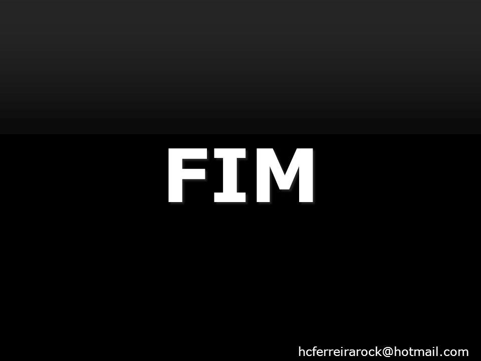 FIM hcferreirarock@hotmail.com