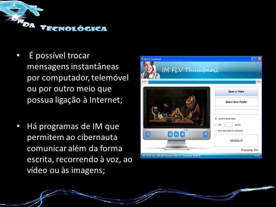 É possível trocar mensagens instantâneas por computador, telemóvel ou por outro meio que possua ligação à Internet; Há programas de IM que permitem ao cibernauta comunicar além da forma escrita, recorrendo à voz, ao vídeo ou às imagens;