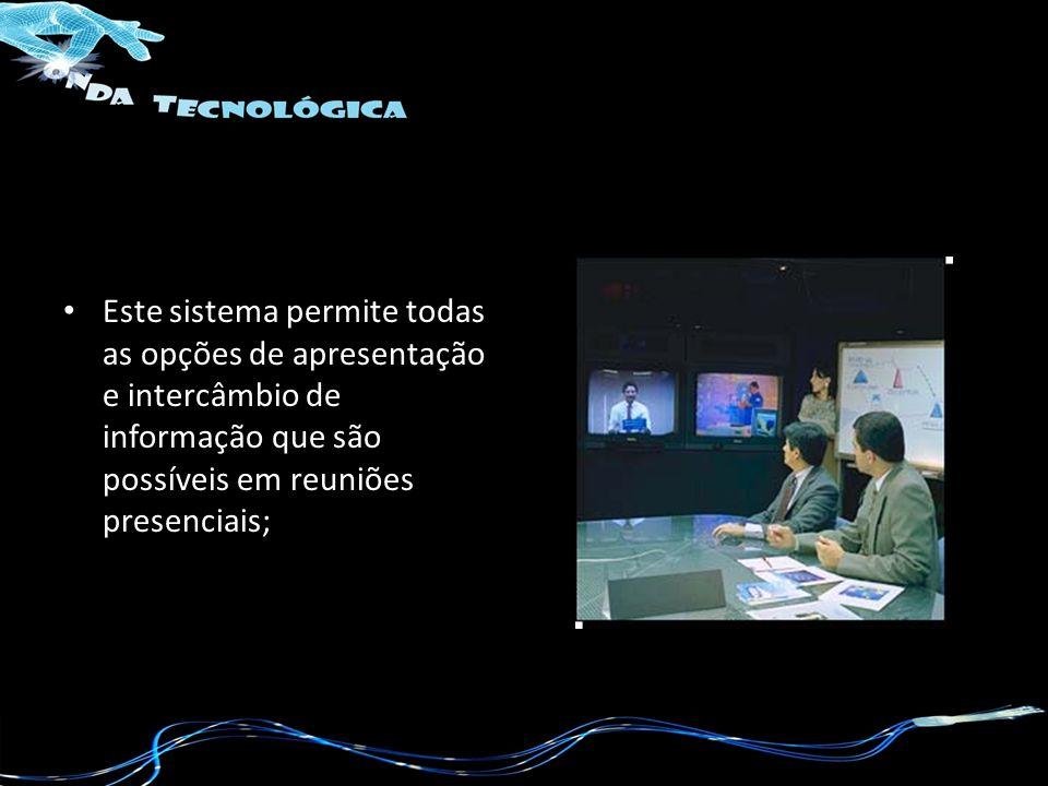 Este sistema permite todas as opções de apresentação e intercâmbio de informação que são possíveis em reuniões presenciais;