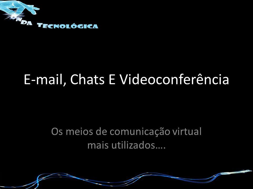 E-mail, Chats E Videoconferência Os meios de comunicação virtual mais utilizados….