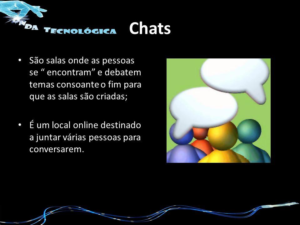 Chats São salas onde as pessoas se encontram e debatem temas consoante o fim para que as salas são criadas; É um local online destinado a juntar várias pessoas para conversarem.