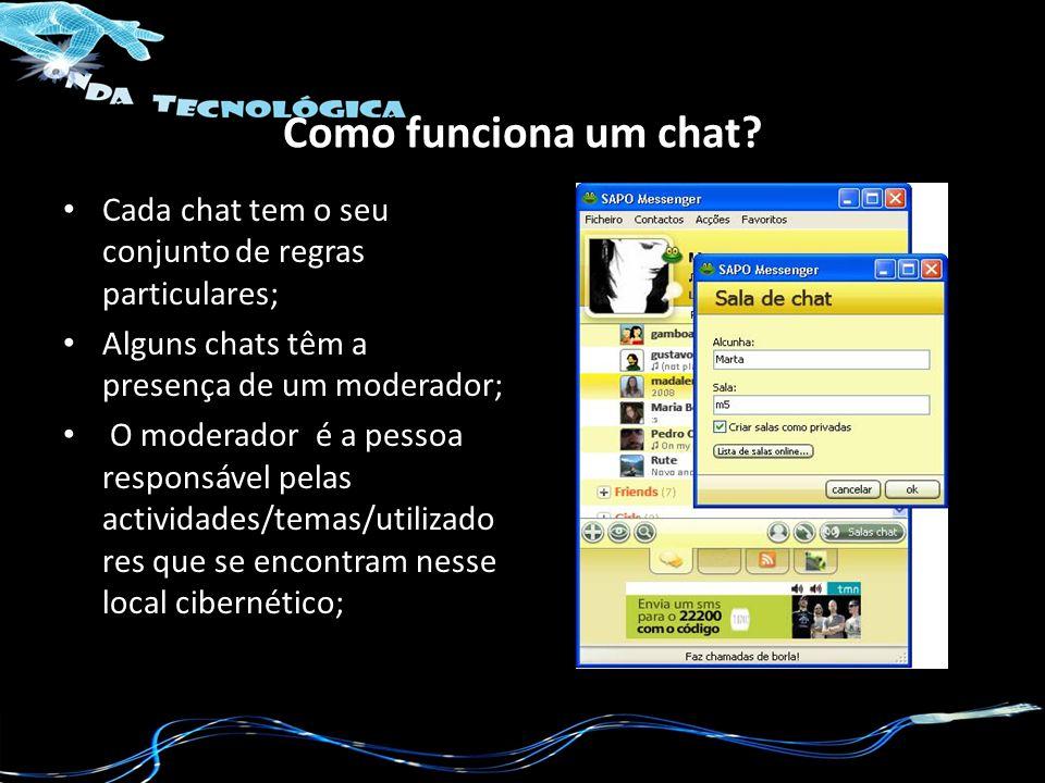 Como funciona um chat? Cada chat tem o seu conjunto de regras particulares; Alguns chats têm a presença de um moderador; O moderador é a pessoa respon