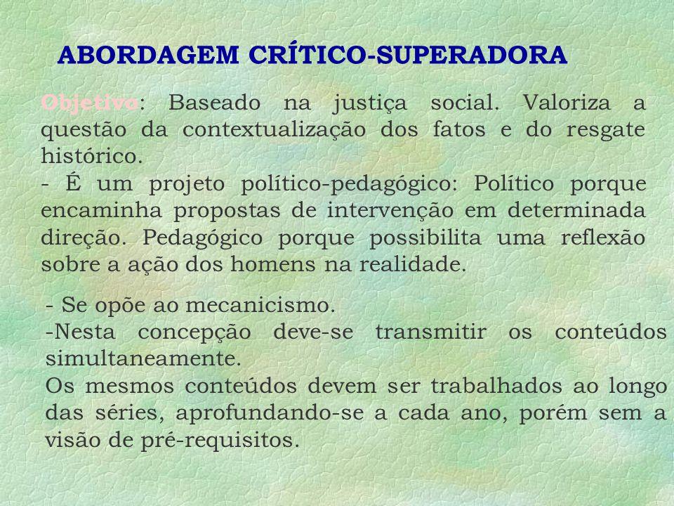 ABORDAGEM CRÍTICO-SUPERADORA Objetivo : Baseado na justiça social.