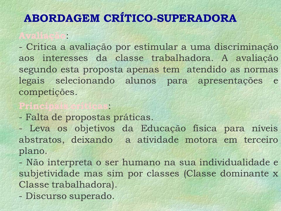 ABORDAGEM CRÍTICO-SUPERADORA Avaliação : - Critica a avaliação por estimular a uma discriminação aos interesses da classe trabalhadora.