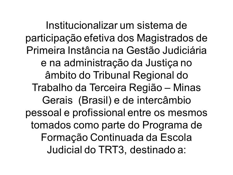 Prática da cooperação judicial entre os Magistrados Institucionalização dos encontros anuais das URGEs e do Encontro Bienal dos Representantes das URGEs como Atividades de Formação Continuada dos Magistrados, vinculada à Escola Judicial do TRT3