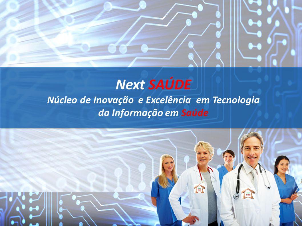 Next SAÚDE Núcleo de Inovação e Excelência em Tecnologia da Informação em Saúde