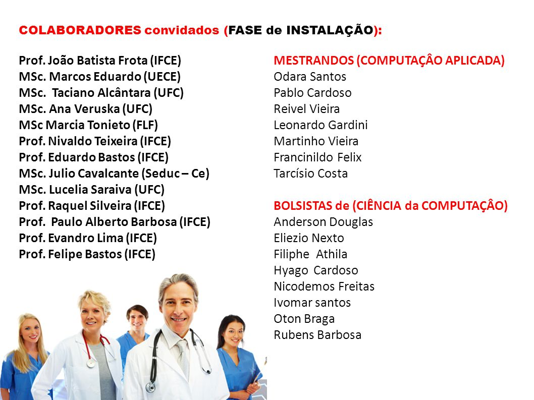 Prof. João Batista Frota (IFCE) MSc. Marcos Eduardo (UECE) MSc. Taciano Alcântara (UFC) MSc. Ana Veruska (UFC) MSc Marcia Tonieto (FLF) Prof. Nivaldo