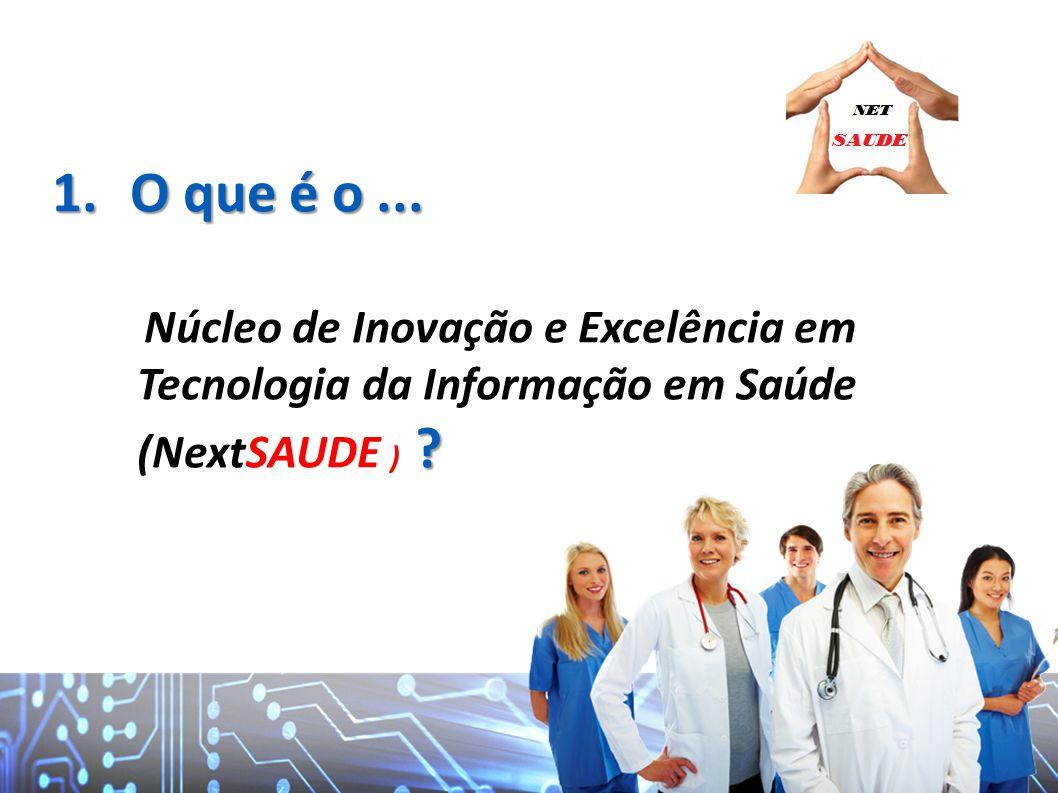 1.O que é o... Núcleo de Inovação e Excelência em Tecnologia da Informação em Saúde ? (NextSAUDE ) ?