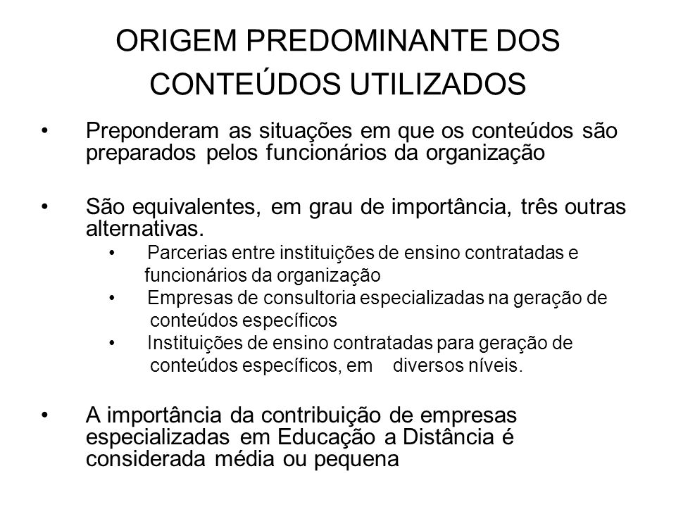 ORIGEM PREDOMINANTE DOS CONTEÚDOS UTILIZADOS Preponderam as situações em que os conteúdos são preparados pelos funcionários da organização São equival