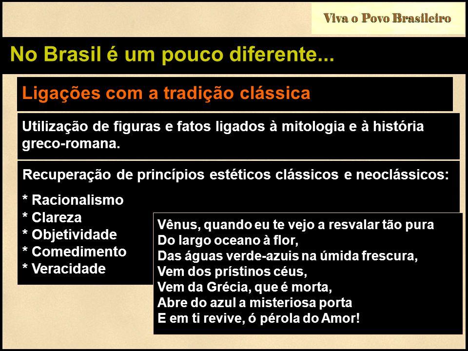 Viva o Povo Brasileiro No Brasil é um pouco diferente... Ligações com a tradição clássica Utilização de figuras e fatos ligados à mitologia e à histór