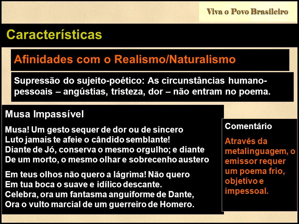 Viva o Povo Brasileiro Características Afinidades com o Realismo/Naturalismo Supressão do sujeito-poético: As circunstâncias humano- pessoais – angústias, tristeza, dor – não entram no poema.