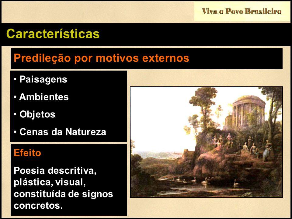 Viva o Povo Brasileiro Características Predileção por motivos externos Paisagens Ambientes Objetos Cenas da Natureza Efeito Poesia descritiva, plástic