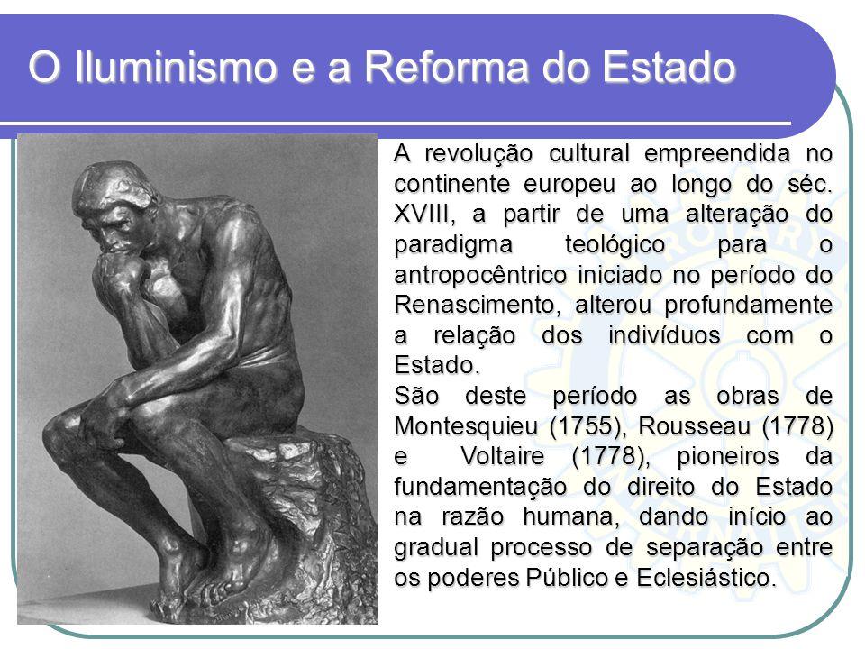 O Iluminismo e a Reforma do Estado A revolução cultural empreendida no continente europeu ao longo do séc. XVIII, a partir de uma alteração do paradig