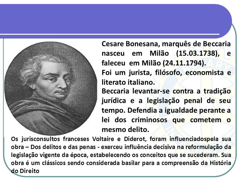 Cesare Bonesana, marquês de Beccaria nasceu em Milão (15.03.1738), e faleceu em Milão (24.11.1794). Foi um jurista, filósofo, economista e literato it