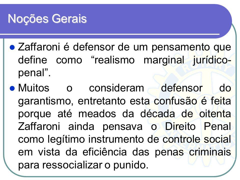 Noções Gerais Zaffaroni é defensor de um pensamento que define como realismo marginal jurídico- penal. Muitos o consideram defensor do garantismo, ent