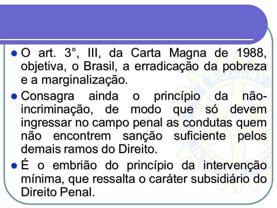 O art. 3°, III, da Carta Magna de 1988, objetiva, o Brasil, a erradicação da pobreza e a marginalização. O art. 3°, III, da Carta Magna de 1988, objet