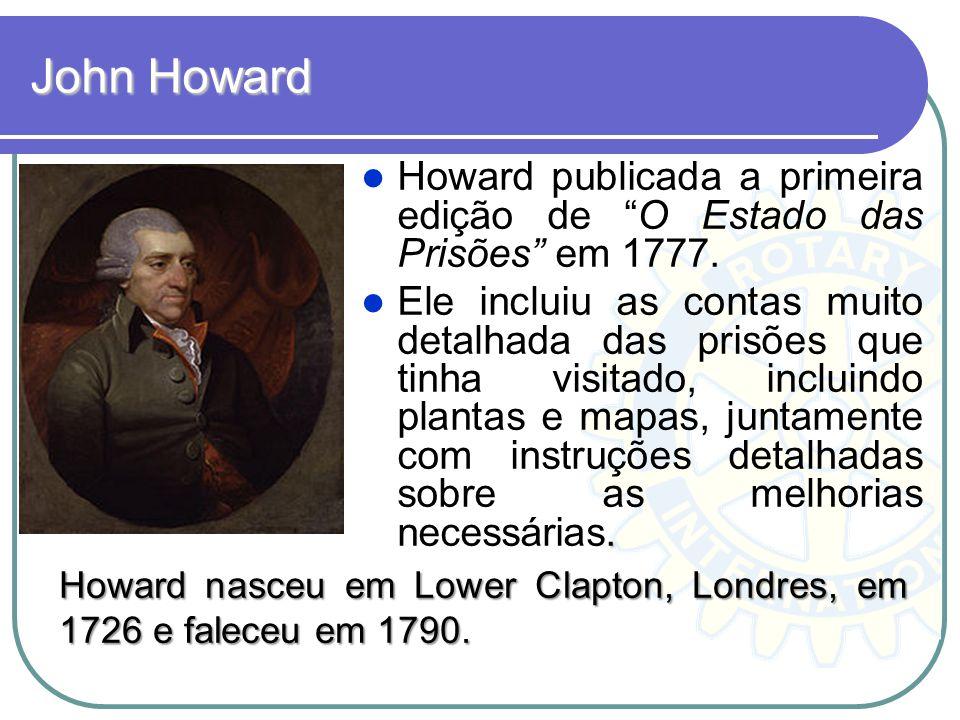 John Howard Howard publicada a primeira edição de O Estado das Prisões em 1777.. Ele incluiu as contas muito detalhada das prisões que tinha visitado,