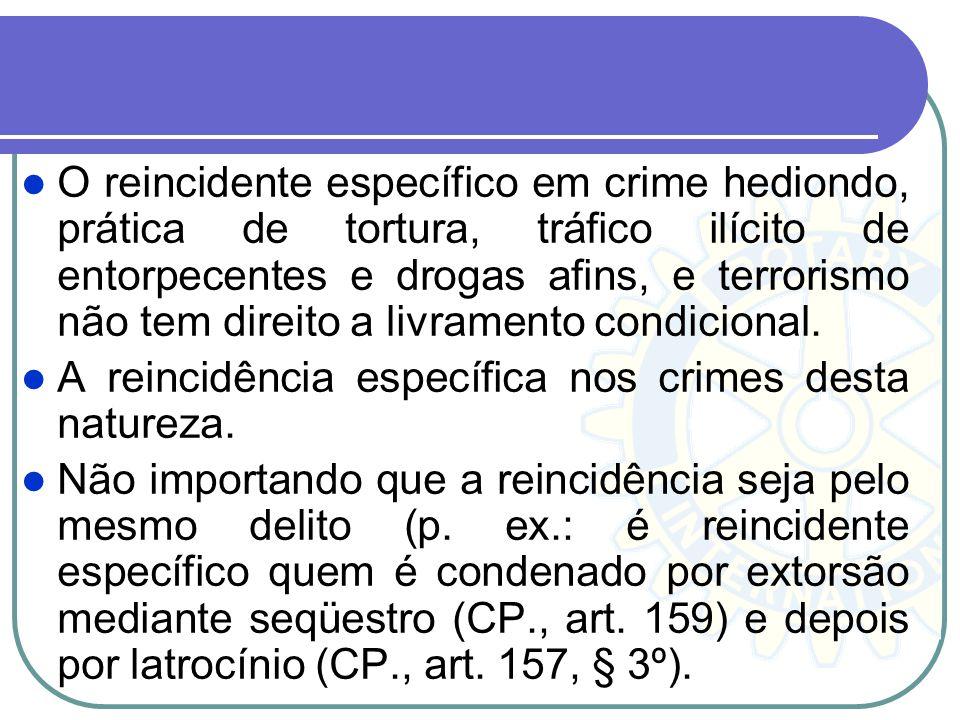 O reincidente específico em crime hediondo, prática de tortura, tráfico ilícito de entorpecentes e drogas afins, e terrorismo não tem direito a livram