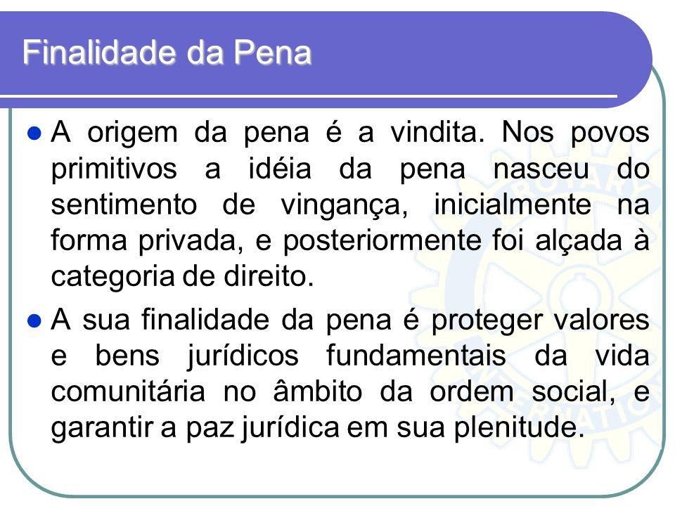 Finalidade da Pena A origem da pena é a vindita. Nos povos primitivos a idéia da pena nasceu do sentimento de vingança, inicialmente na forma privada,