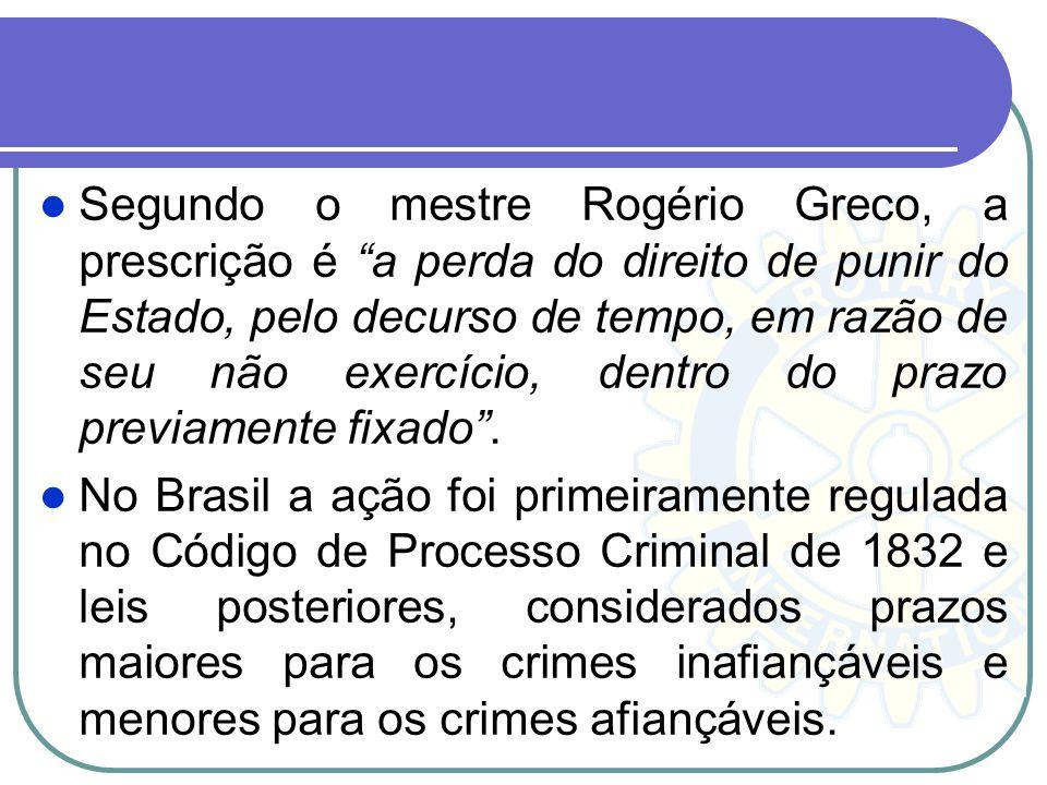 Segundo o mestre Rogério Greco, a prescrição é a perda do direito de punir do Estado, pelo decurso de tempo, em razão de seu não exercício, dentro do