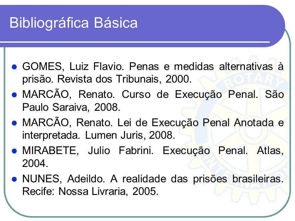 Bibliográfica Básica GOMES, Luiz Flavio. Penas e medidas alternativas à prisão. Revista dos Tribunais, 2000. MARCÃO, Renato. Curso de Execução Penal.