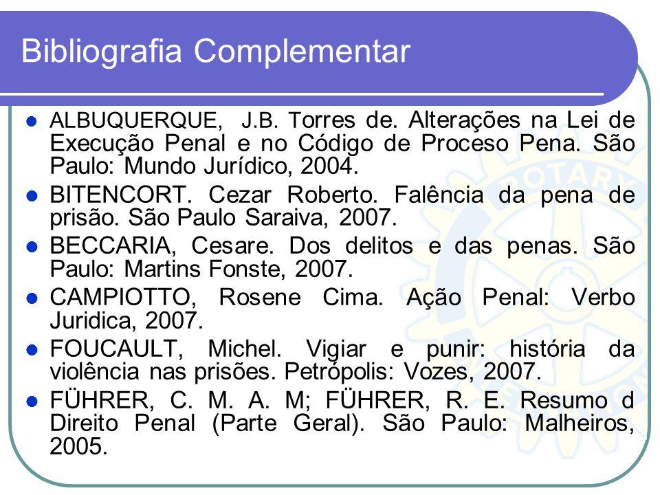 Bibliografia Complementar ALBUQUERQUE, J.B. T orres de. Alterações na Lei de Execução Penal e no Código de Proceso Pena. São Paulo: Mundo Jurídico, 20