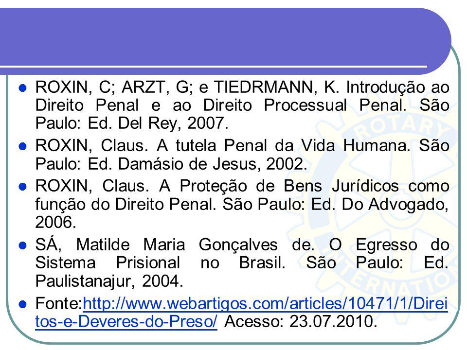 ROXIN, C; ARZT, G; e TIEDRMANN, K. Introdução ao Direito Penal e ao Direito Processual Penal. São Paulo: Ed. Del Rey, 2007. ROXIN, Claus. A tutela Pen