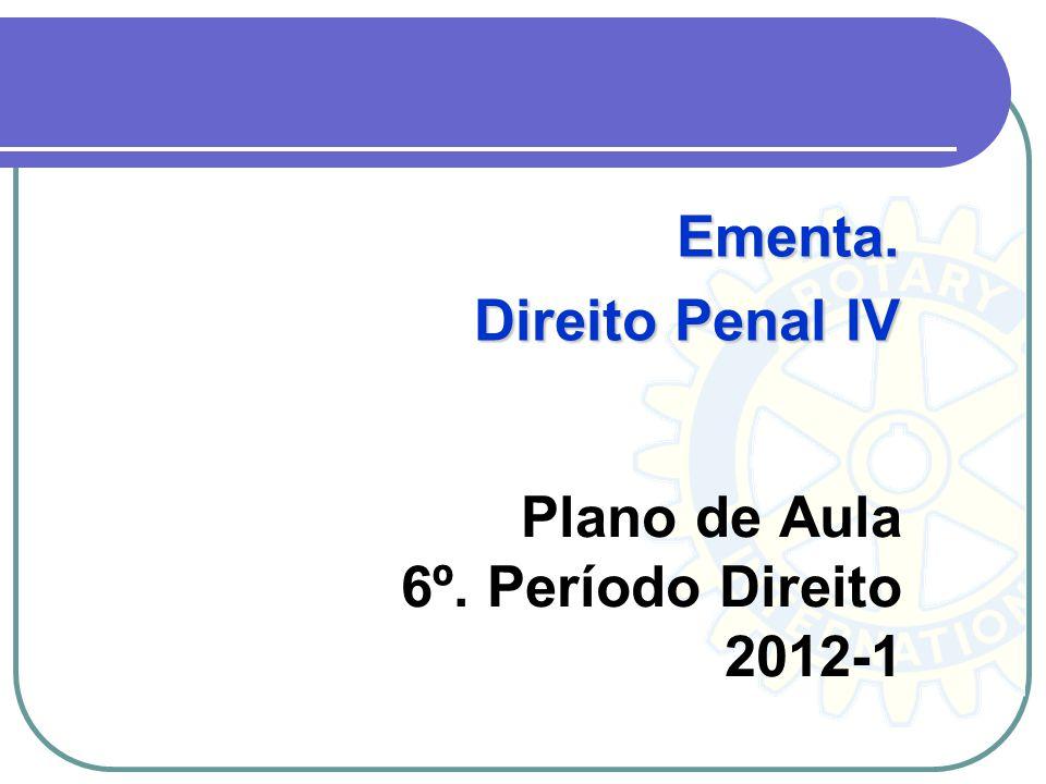 Plano de Aula 6º. Período Direito 2012-1 Ementa. Direito Penal IV