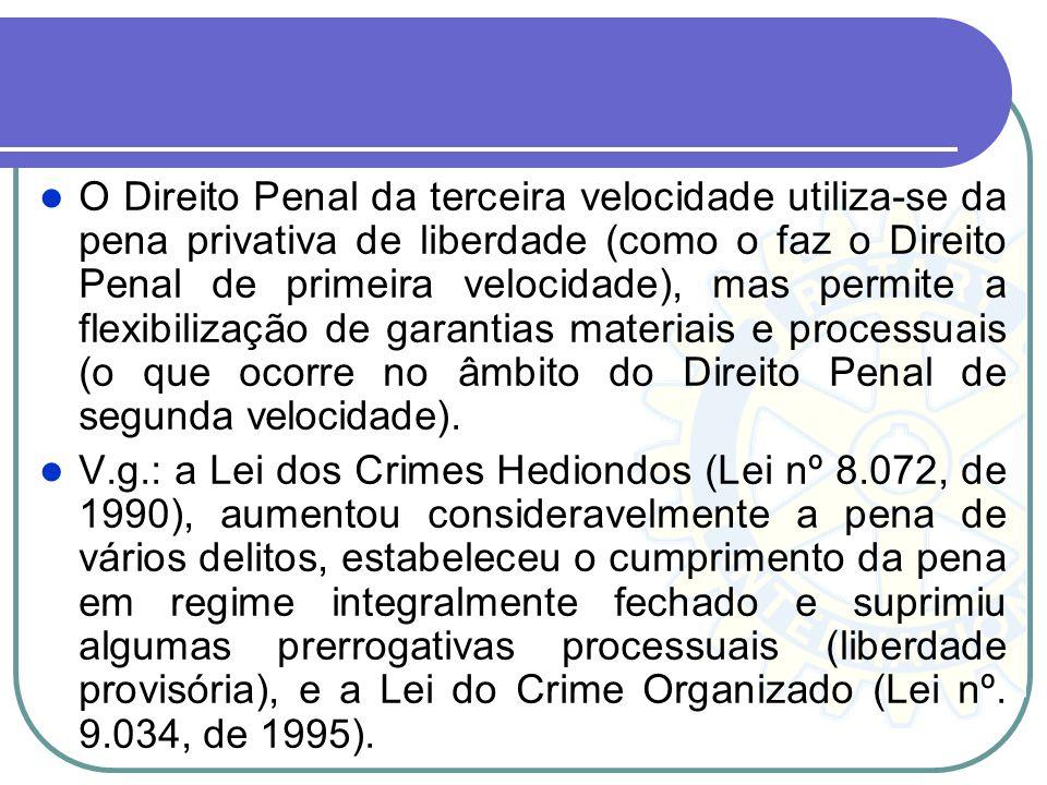 O Direito Penal da terceira velocidade utiliza-se da pena privativa de liberdade (como o faz o Direito Penal de primeira velocidade), mas permite a fl