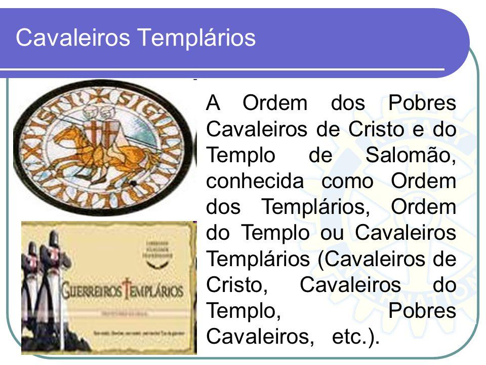 Cavaleiros Templários A Ordem dos Pobres Cavaleiros de Cristo e do Templo de Salomão, conhecida como Ordem dos Templários, Ordem do Templo ou Cavaleir