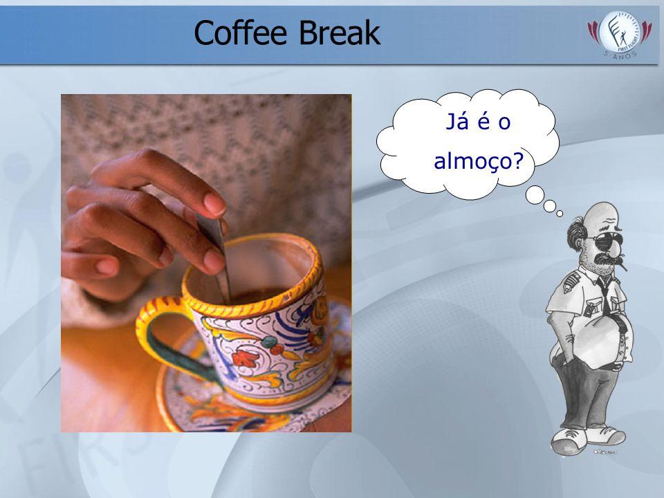 Coffee Break Já é o almoço?