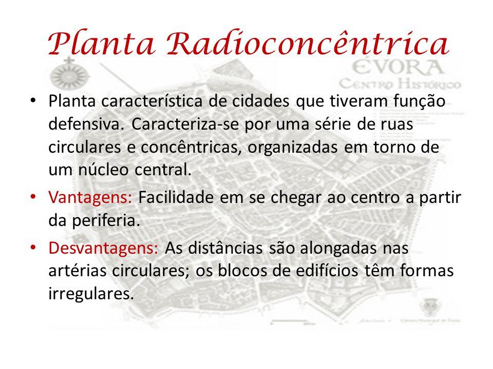 Planta Radioconcêntrica Planta característica de cidades que tiveram função defensiva. Caracteriza-se por uma série de ruas circulares e concêntricas,