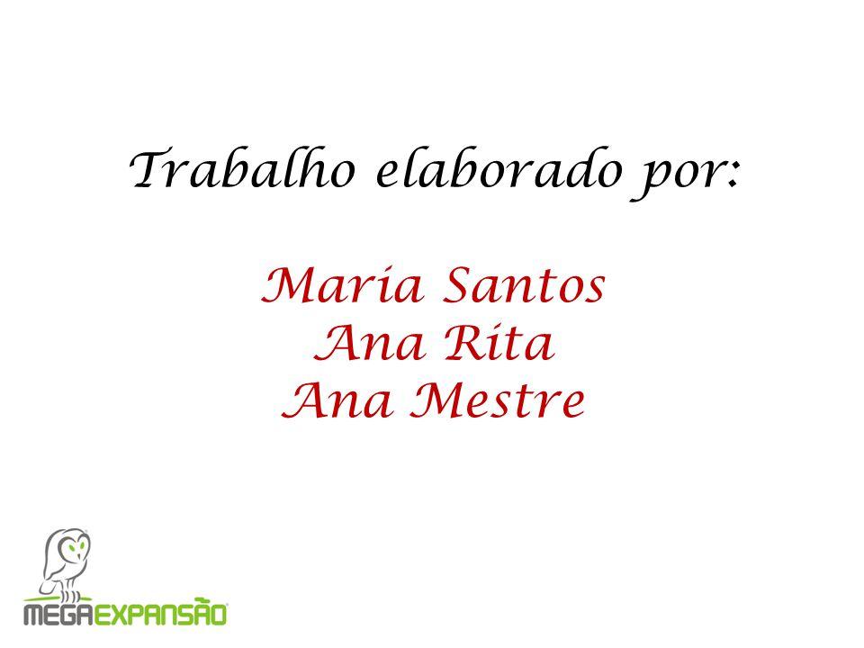 Trabalho elaborado por: Maria Santos Ana Rita Ana Mestre