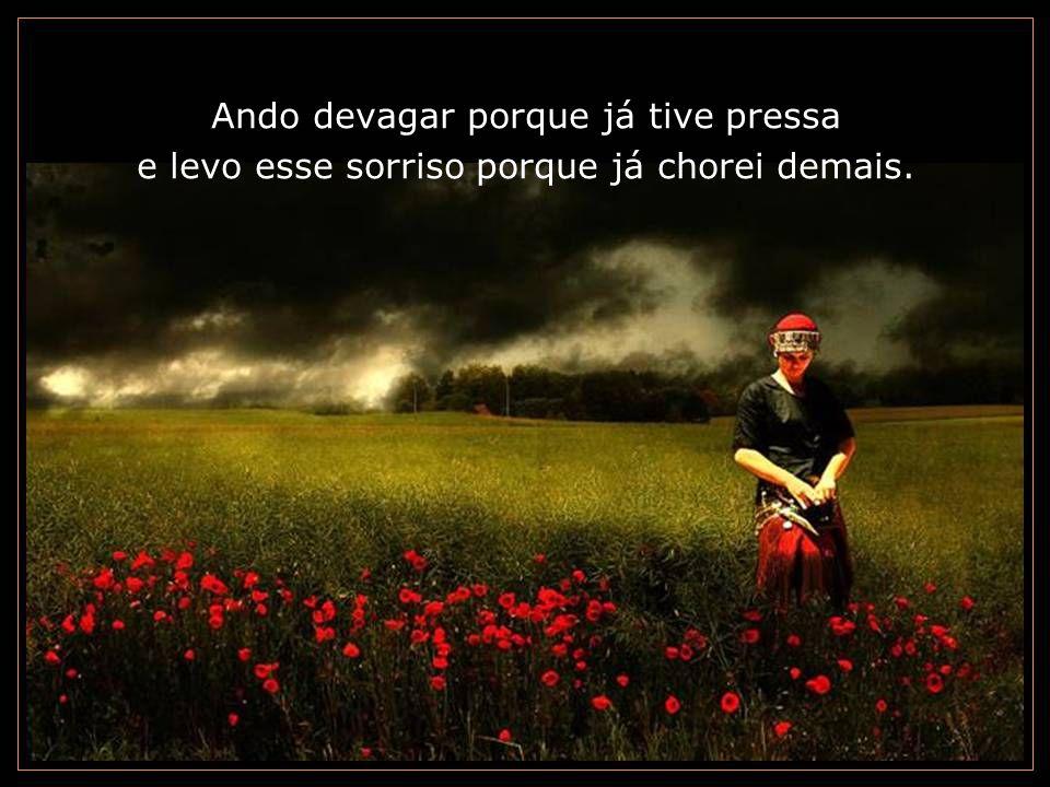 É preciso amor pra poder pulsar, é preciso paz pra poder sorrir, é preciso chuva para florir.